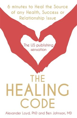 The Healing Code: 6 minutes to heal the source of your health, success or relationship issue (Paperback)