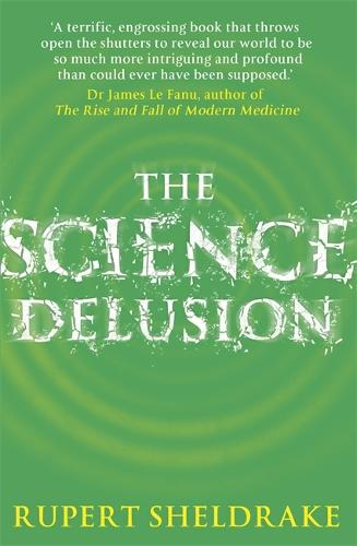 The Science Delusion: Feeling the Spirit of Enquiry (Paperback)