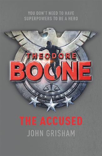 Theodore Boone: The Accused: Theodore Boone 3 - Theodore Boone (Paperback)