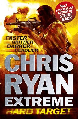 Chris Ryan Extreme: Hard Target: Faster, Grittier, Darker, Deadlier - Chris Ryan Extreme (Paperback)