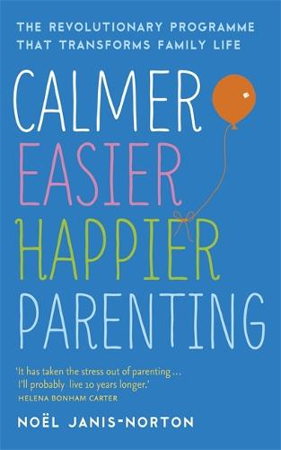 Calmer, Easier, Happier Parenting: The Revolutionary Programme That Transforms Family Life (Paperback)