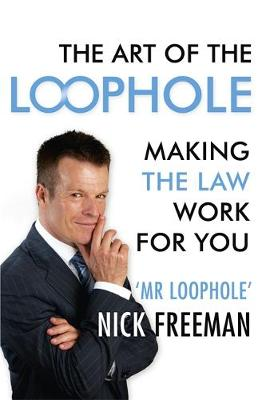 The Art of the Loophole: Making the Law Work for You (Hardback)