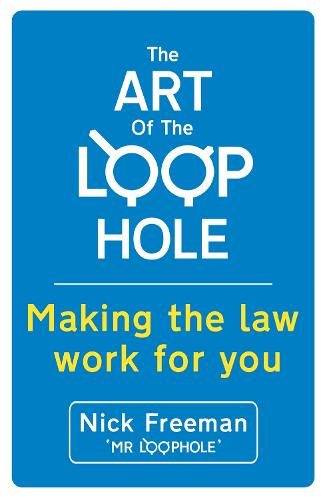 The Art of the Loophole: David Beckham's lawyer teaches you how to make the law work for you (Paperback)