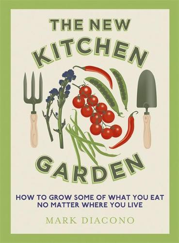 The New Kitchen Garden: How to Grow Some of What You Eat No Matter Where You Live (Hardback)