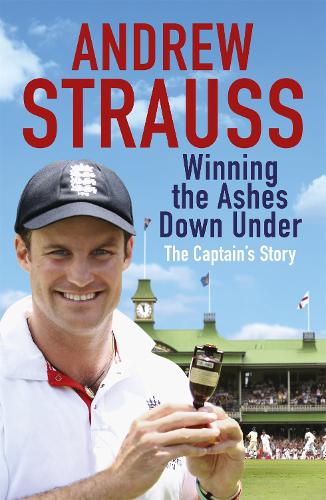 Andrew Strauss: Winning the Ashes Down Under: Coming out on Top (Paperback)