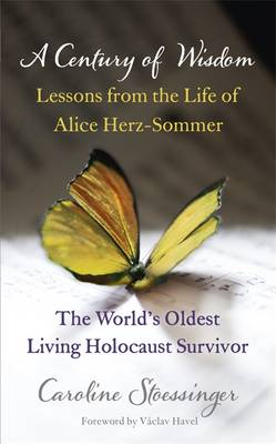 A Century of Wisdom: Lessons from the Life of Alice Herz-Sommer, the World's Oldest Living Holocaust Survivor (Hardback)