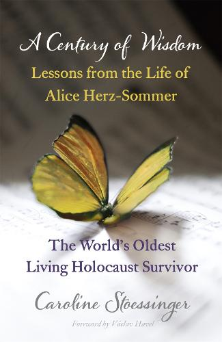 A Century of Wisdom: Lessons from the Life of Alice Herz-Sommer, the World's Oldest Living Holocaust Survivor (Paperback)
