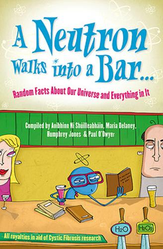 A Neutron Walks Into a Bar... Random Facts about Our Universe and Everything in It (Hardback)