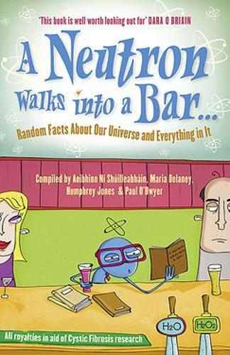 A Neutron Walks Into a Bar... Random Facts about Our Universe and Everything in It (Paperback)