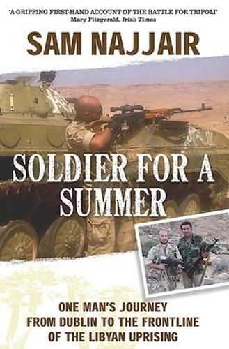 Soldier for a Summer: One Man's Journey from Dublin to the Frontline of the Libyan Uprising (Paperback)