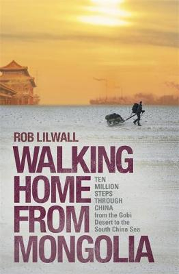 Walking Home From Mongolia: Ten Million Steps Through China, From the Gobi Desert to the South China Sea (Paperback)