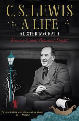 C. S. Lewis: A Life: Eccentric Genius, Reluctant Prophet (Hardback)