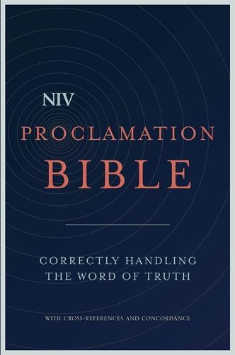NIV Proclamation Bible: Correctly Handling the Word of Truth - New International Version (Hardback)