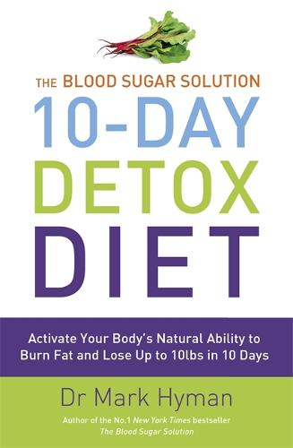 The Blood Sugar Solution 10-Day Detox Diet: Activate Your Body's Natural Ability to Burn fat and Lose Up to 10lbs in 10 Days (Paperback)