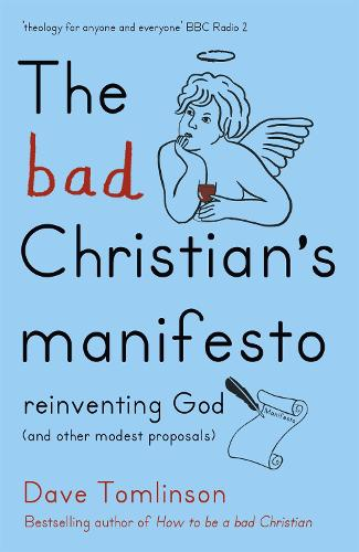 The Bad Christian's Manifesto: Reinventing God (and other modest proposals) (Paperback)