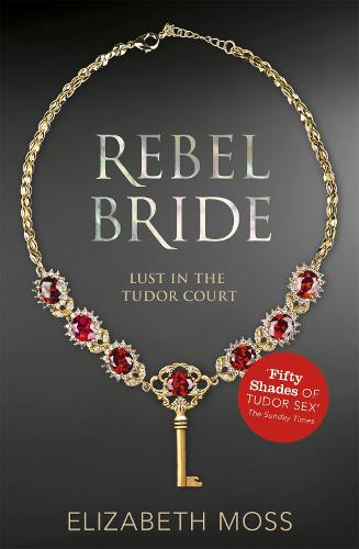 Rebel Bride (Lust in the Tudor court - Book Two) (Paperback)