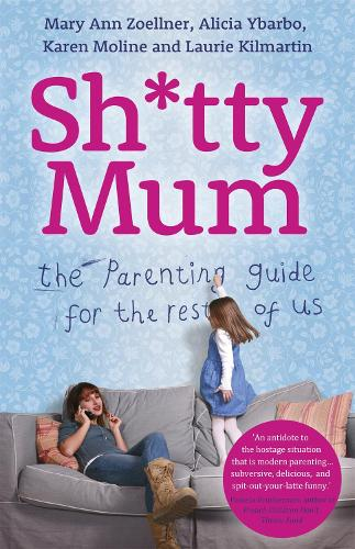 Sh*tty Mum: The Parenting Guide for the Rest of Us (Paperback)