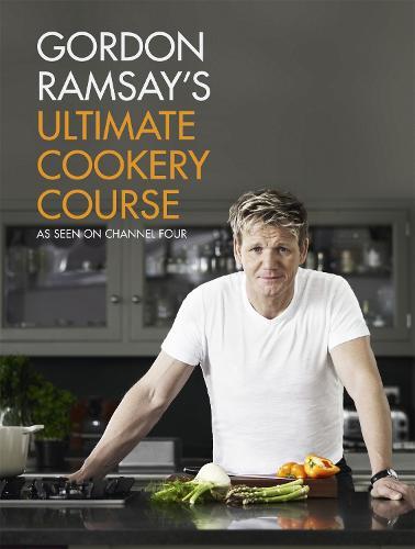 Gordon Ramsay's Ultimate Cookery Course (Hardback)