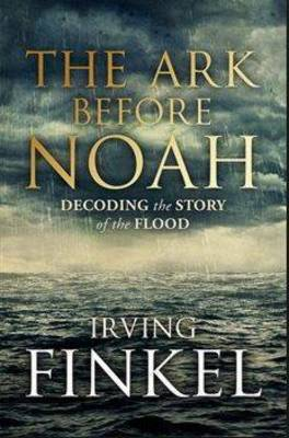 The Ark Before Noah: Decoding the Story of the Flood (Hardback)