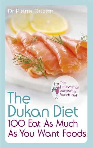 The Dukan Diet 100 Eat As Much As You Want Foods (Paperback)