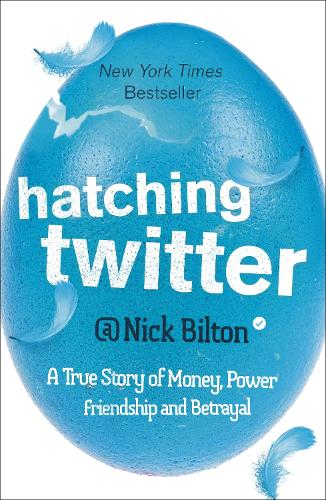 Hatching Twitter: A True Story of Money, Power, Friendship and Betrayal (Paperback)