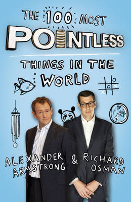 The 100 Most Pointless Things in the World: A Pointless Book Written by the Presenters of the Hit BBC 1 TV Show (Hardback)