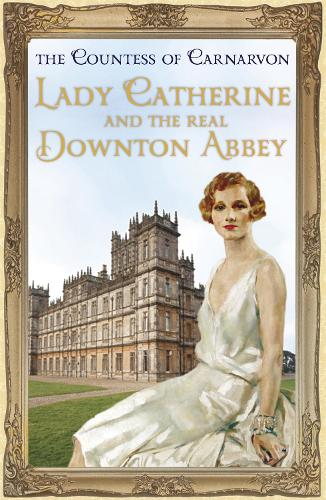 Lady Catherine and the Real Downton Abbey (Hardback)