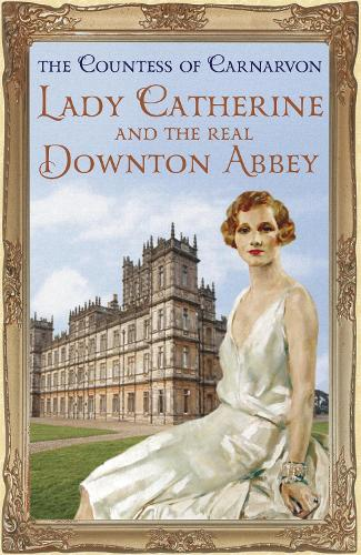 Lady Catherine and the Real Downton Abbey (Paperback)