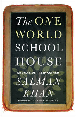 The One World Schoolhouse: Education Reimagined (Paperback)