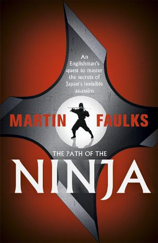 The Path of the Ninja: An Englishman's quest to master the secrets of Japan's invisible assassins (Paperback)