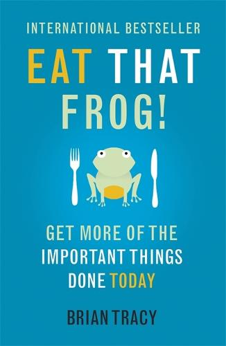 Eat That Frog!: Get More of the Important Things Done - Today! (Paperback)