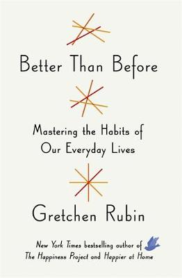 Better Than Before: Mastering the Habits of Our Everyday Lives (Hardback)