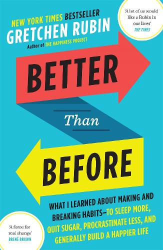 Better Than Before: What I Learned About Making and Breaking Habits - to Sleep More, Quit Sugar, Procrastinate Less, and Generally Build a Happier Life (Paperback)