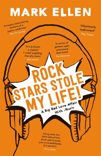 Rock Stars Stole my Life!: A Big Bad Love Affair with Music (Paperback)