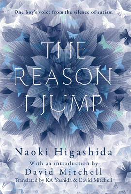 The Reason I Jump: One Boy's Voice from the Silence of Autism (Hardback)