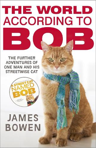 The World According to Bob: The further adventures of one man and his street-wise cat (Paperback)