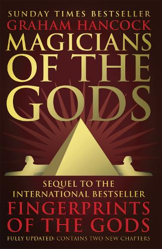 Magicians of the Gods: The Forgotten Wisdom of Earth's Lost Civilisation - the Sequel to Fingerprints of the Gods (Paperback)