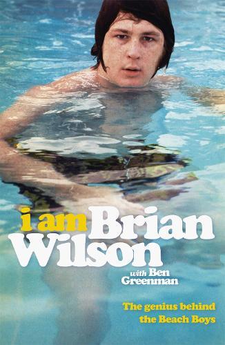 I Am Brian Wilson: The genius behind the Beach Boys (Paperback)
