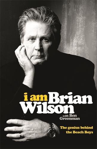 I Am Brian Wilson: The genius behind the Beach Boys (Hardback)