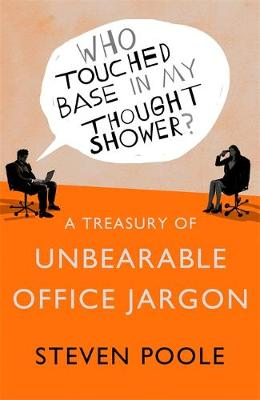 Who Touched Base in my Thought Shower?: A Treasury of Unbearable Office Jargon (Hardback)