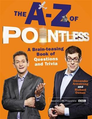 The A-Z of Pointless: A brain-teasing bumper book of questions and trivia - Pointless Books (Hardback)