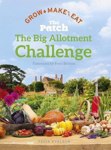 The Big Allotment Challenge: The Patch - Grow Make Eat (Hardback)