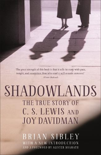 Shadowlands: The True Story of C S Lewis and Joy Davidman (Paperback)
