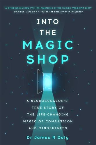 Into the Magic Shop: A neurosurgeon's true story of the life-changing magic of compassion and mindfulness (Paperback)