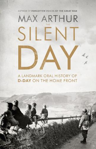 The Silent Day: A Landmark Oral History of D-Day on the Home Front (Paperback)