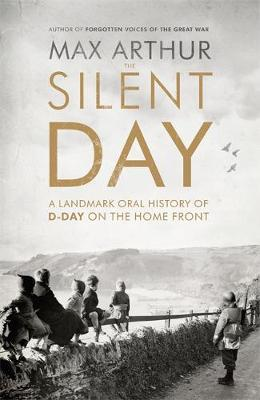 The Silent Day: A Landmark Oral History of D-Day on the Home Front (Hardback)