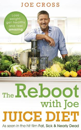 The Reboot with Joe Juice Diet - Lose weight, get healthy and feel amazing: As seen in the hit film 'Fat, Sick & Nearly Dead' (Paperback)