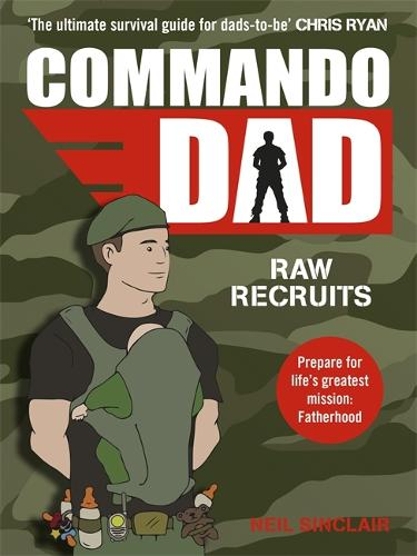 Commando Dad: Advice for Raw Recruits: From pregnancy to birth (Paperback)