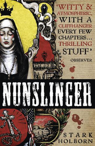 Nunslinger: The Complete Series: High Adventure, Low Skulduggery and Spectacular Shoot-Outs in the Wildest Wild West (Paperback)
