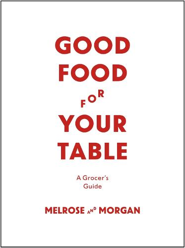 Good Food For Your Table: A Grocer's Guide (Hardback)